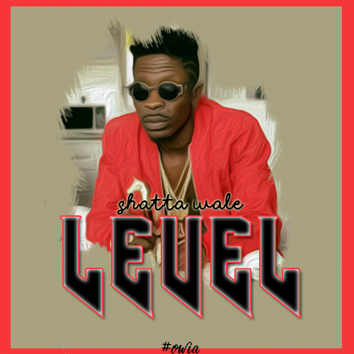 Shatta Wale level - Shatta Wale – Level (Prod. by Pee Gh)