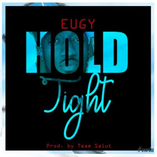 Eugy Hold Tightart - Eugy – Hold Tight (Prod By Team Salut)