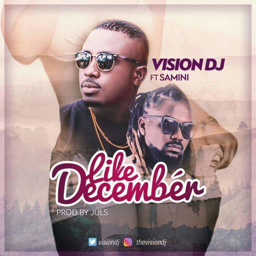 Vision dj t samini - Vision DJ ft Samini - Like December (Prod. by Juls)