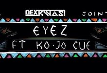 eyes 220x150 - Dex Kwasi ft Ko-Jo Cue - Eyes (Grand Papaz) (Prod. by N-Dex)