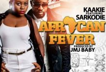 Photo of Kaakie ft Sarkodie – Fever (Prod. by JMJ )