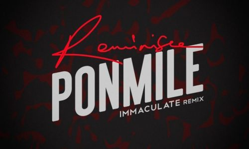 immaculate 500x299 - Reminisce - Ponmile (Immaculate Dache Remix)