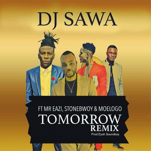 sawa - DJ Sawa ft Mr.Eazi,Stonebwoy & Moelogo - Tomorrow (Prod. by Eyoh Soundboy)