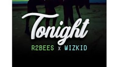 tonight1 390x220 - R2Bees ft Wizkid - Tonight (Prod. by LegenduryBeatz)