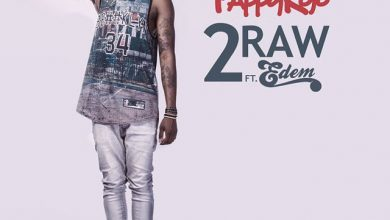 too raw 390x220 - Pappy Kojo ft Edem - 2 Raw (Prod. by Magnom)