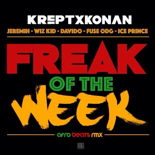 freak of the week 500x500 - Krept and Konan ft Wizkid,Davido,Ice Prince,Jeremih & Fuse ODG - Freak Of The Week (Afrobeat Remix)