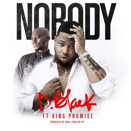 nobody - D.Black ft King Promise - Nobody (Prod. by RonyTurnMeUp)