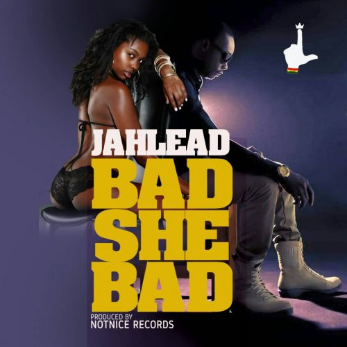 Jahlead 500x500 - Jah Lead - Bad She Bad (Prod. by Notnice)
