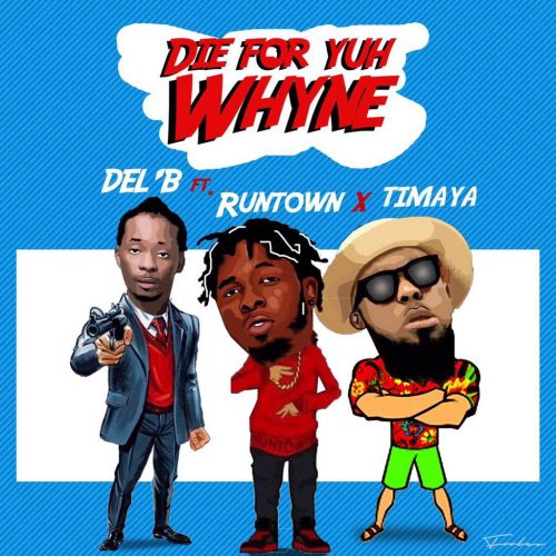 Del B Die for yuh 500x500 - Del B feat. Timaya & Runtown – Die For Yuh Whine
