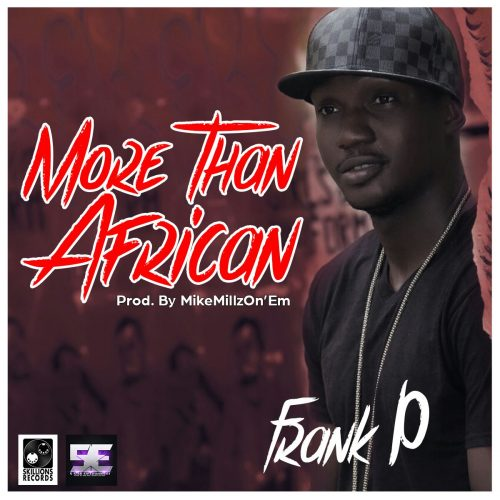 Frank P More Than African Prod by MikeMillzOnEm www dcleakers com  mp3 image 500x500 - Frank P - More Than African (Prod.by MikeMillzOnEm)