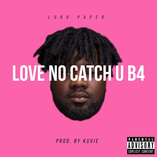 love nor catch you before 500x500 - Lord Paper - Love No Catch You Before (Prod. by Kuvie)