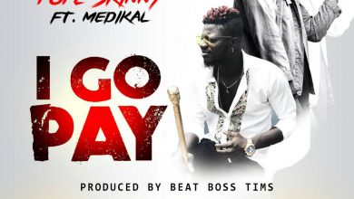 Photo of Pope Skinny feat. Medikal – I Go Pay (Prod. by BeatBoss Tims)