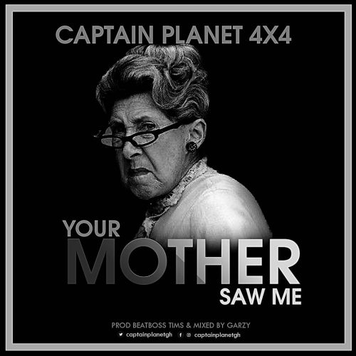 Captain planet your mother 500x500 - Captain Planet (4X4) - Your Mother Saw Me (Prod by BeatBoss Tims & Masta Garzy)