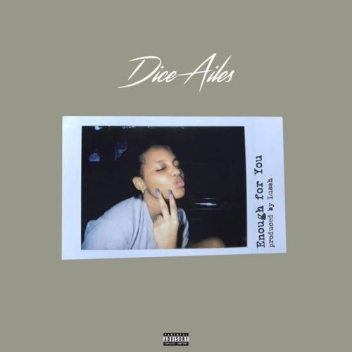 Dice Enough For You 500x500 - Dice Ailes - Enough For You (Prod. by Lush)
