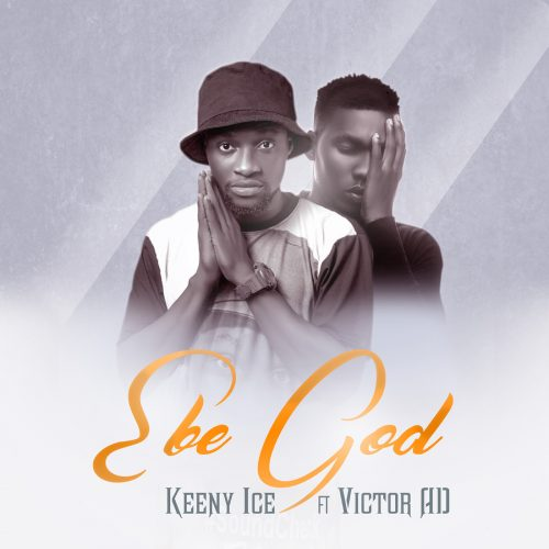 Keeny Ice ft Victor AD Ebe God Pord by Two Bars 500x500 - Keeny Ice ft Victor AD - Ebe God (Prod by Two Bars)
