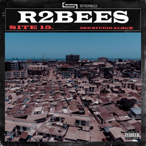 """R2Bees SITE 15 album 500x500 - R2Bees Signs New Deal With Universal Music Group, Postpones """"SITE 15"""" Album Release"""