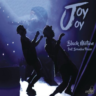 Black Motion - Black Motion ft. Brenden Praise - Joy Joy
