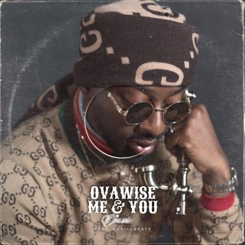 Ova wise Me and You 500x500 - Ova Wise - Me And You (Prod. by Killbeatz)