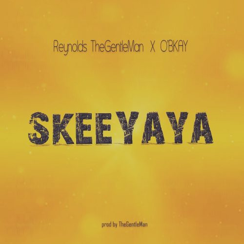 Skeyaya 500x500 - Reynolds The Gentleman feat. O'Bkay - Skeeyaya (Prod. by The Gentleman)