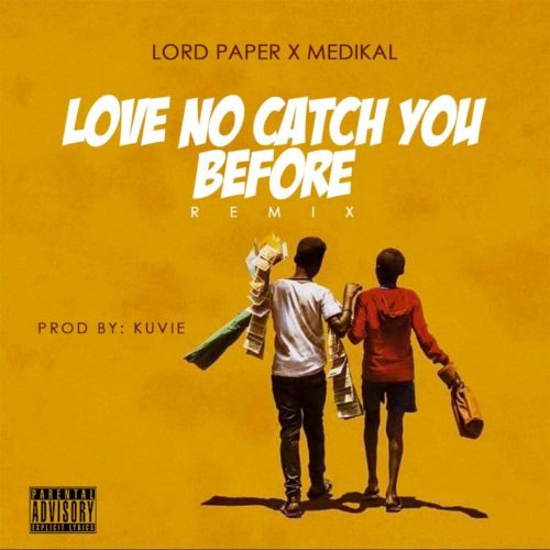 Lord Paper LoveNo Remix 500x500 - Lord Paper feat. Medikal - Love No Catch You Before (Remix) (Prod. by Kuvie)