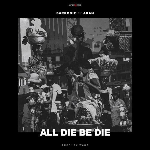 All Die Be Die 500x500 - Sarkodie ft Akan - All Die Be Die (Prod. by Ware)