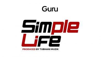 Photo of Guru – Simple Life (Prod. by TubhaniMuzik)