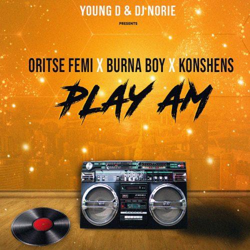 NEW PLAY AM ITUNES 500x500 - Oritsefemi x Burna Boy x Konshens x Young D x DJ Noire - Play Am