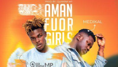 Photo of Quamina Mp feat. Medikal – Amanfuor Girls