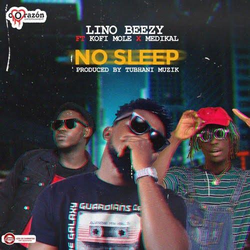 nO SLEEP ARTWORK - Lino Beezy ft Medikal & Kofi Mole - No Sleep (Prod. by Tubhani Muzik)