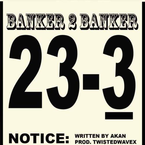 Banker to Banker 500x500 - Akan - Banker To Banker (Prod. by TwistedWavex)