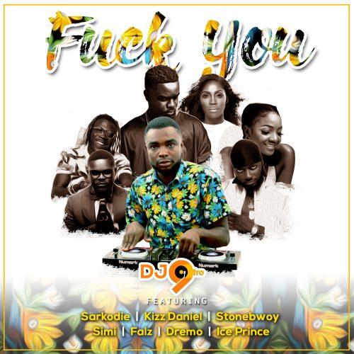 DJ 9tro Fuck you 500x500 - DJ 9tro ft. Kizz Daniel, Sarkodie, Simi, Falz, Dremo, Stonebwoy, Tiwa Savage & Ice Prince - Fvck You (Refix)