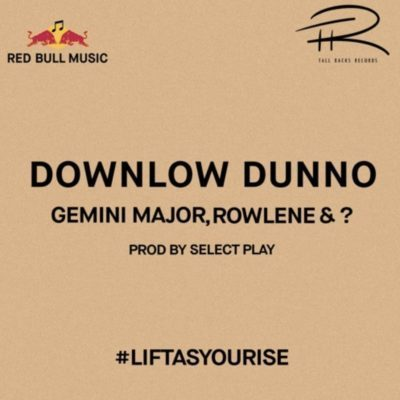 Downlow Dunno - Gemini Major, Rowlene & ? – Downlow Dunno (Prod. by Select Play)