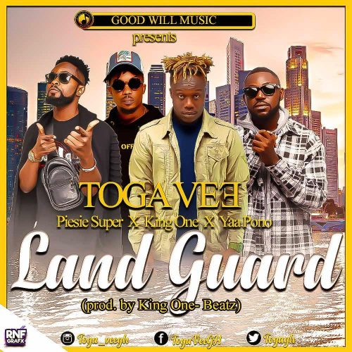 IMG 20190404 WA0009 500x500 - Togavee ft Piesie Super , King One & Yaa Pono - Land Guard (Prod. by King One Beatz)