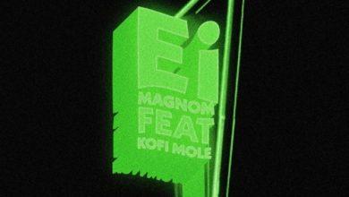 Photo of Magnom ft. Kofi Mole – Ei (Prod. by Yung D3mz)