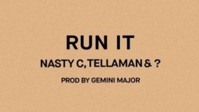 Run it 390x220 - Nasty C, Tellaman & ? – Run It (Prod. by Gemini Major)