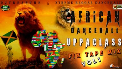 AFRICAN DANCEHALL MIX 2019 UPPA CLASS FIXTAPE BY DJ TREASURE XTREME REGGAE DANCEHALL 390x220 - DJ Treasure - African Dancehall Fixtape (Volume 1)