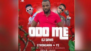 DJ Sawa Strongman art 390x220 - DJ Sawa ft Strongman & YS - Odo Me (Prod. by EyohSoundboy & Akonthebeatz)