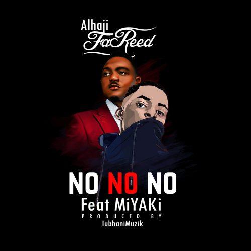 Fareed Miyaki art 500x500 - Alhaji FaReed ft. MiYAKi - No No No (Prod. by TubhaniMuzik)