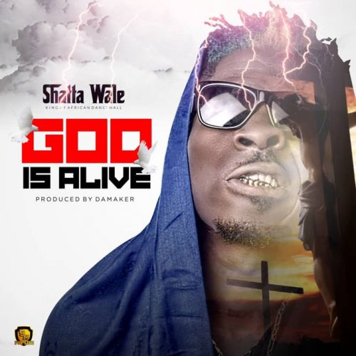God Is Alive cover art 500x500 - Shatta Wale - God Is Alive (Prod. by Da Maker)