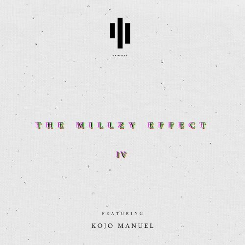 IMG 20190520 WA0013 500x500 - DJ Millzy ft. Kojo Manuel - The Millzy Effect IV (Mixtape)