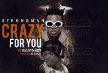 Photo of Strongman ft Kelvynboy – Crazy For You (Prod. by KC Beatz)