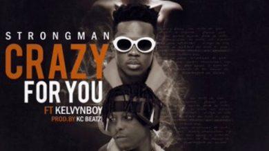 Strongman Crazy For You Cover Art 390x220 - Strongman ft Kelvynboy - Crazy For You (Prod. by KC Beatz)