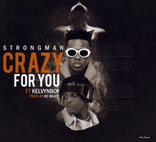 Strongman Crazy For You Cover Art 500x457 - Strongman ft Kelvynboy - Crazy For You (Prod. by KC Beatz)