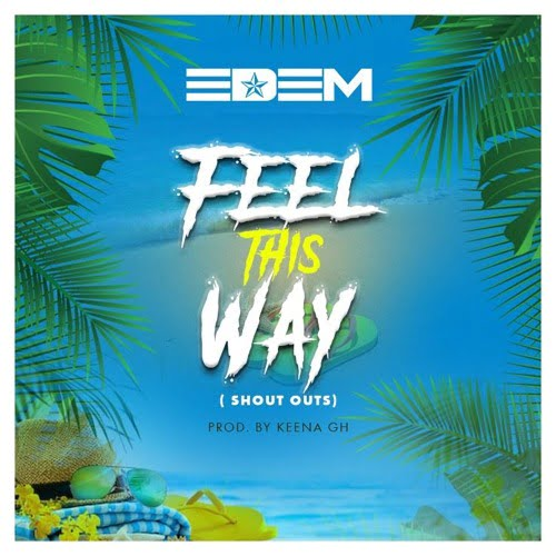 Edem feel this - Edem - Feel This Way (Prod. by Keena GH)