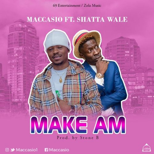 Maccasio Make Am 500x500 - Maccasio ft. Shatta Wale - Make Am (Prod. by Stone B)