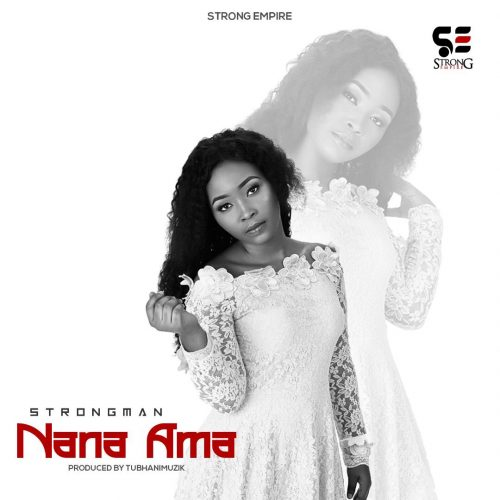 Strongman – Nana Ama artwork 500x500 - Strongman - Nana Ama (Prod by TubhaniMuzik)