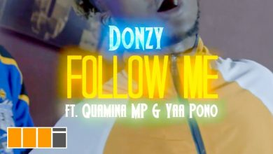 Photo of Donzy ft. Quamina MP & Yaa Pono – Follow Me (Official Video)