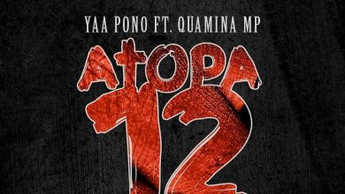 Photo of Yaa Pono ft. Quamina MP – Atopa 12 (Prod. by SimpsOnDaBeat)