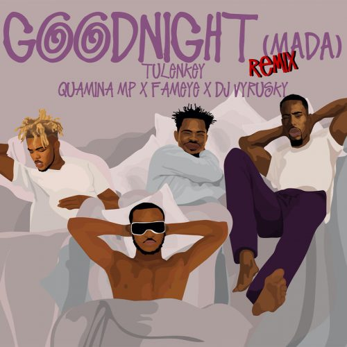 Goodnight Cover 500x500 - Tulenkey ft. Quamina Mp , Fameye & DJ Vyrusky - Goodnight (Mada)(Remix)