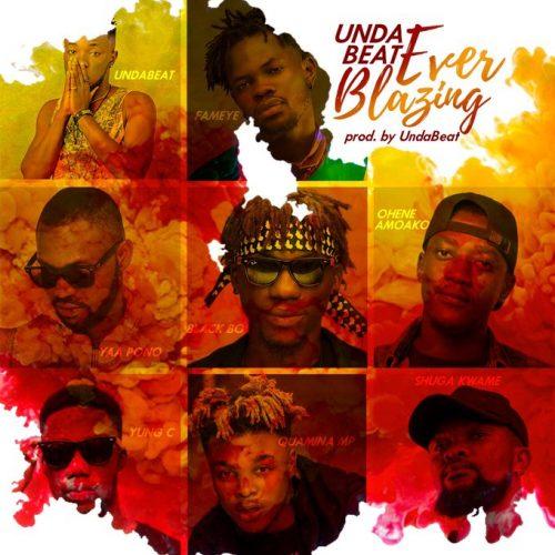 UndaBeatz everblazing 500x500 - Unda Beat ft. Yaa Pono, Fameye, Quamina Mp, Shuga Kwame, Black Boi, Ohene Amoako & Yung C - Ever Blazing